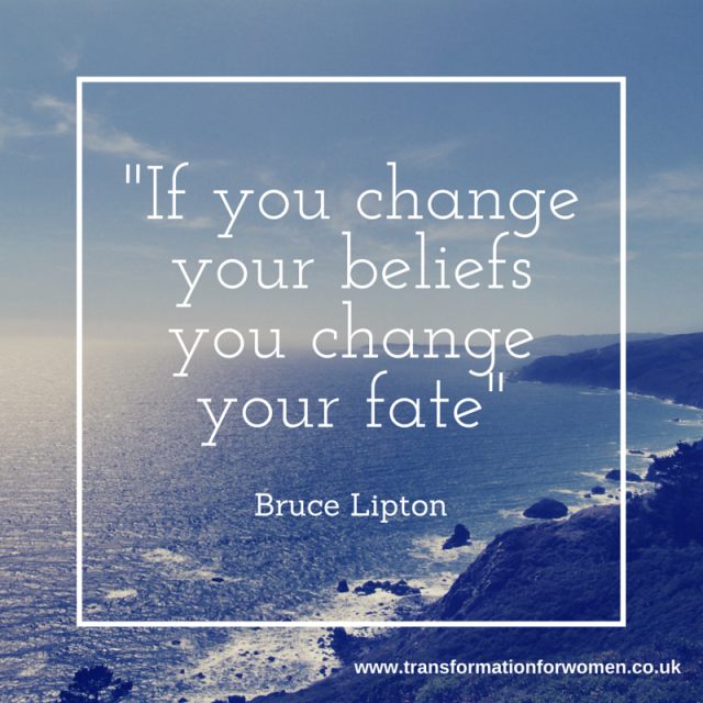 If you change your beliefs you change your fate